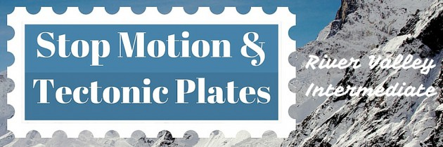 Stop Motion Tectonic Plates – River Valley Intermediate